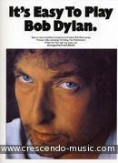 It's easy to play Bob Dylan. Dylan, Bob