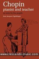Chopin: Pianist and Teacher. Eigeldinger, Jean-Jacques