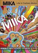 Life in cartoon motion. Mika
