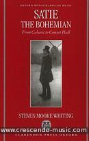 Satie the Bohemian - From Cabaret to Concert Hall. Whiting, Steven Moore