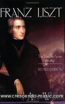 Franz Liszt: The virtuoso years 1811-1847 Vol. 1. Walker, Alan