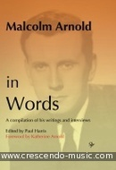 Malcolm Arnold in words - A compilation of his writings.... Harris, Paul