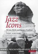 Jazz icons: heroes, myths and the jazz tradition. Whyton, Tony