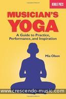 Musician's Yoga - A Guide To Practice, Performance and Insp. Olson, Mia