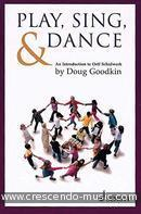 Play, Sing and Dance (An Introduction to Orff Schulwerk). Goodkin, Doug
