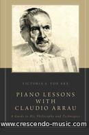 Piano Lessons with Claudio Arrau - A Guide to his Philosophy and Techniques. Arrau, Claudio